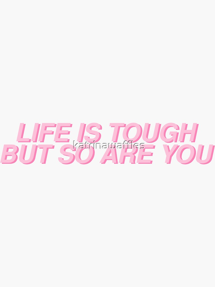 life is tough is but so are you by katrinawaffles