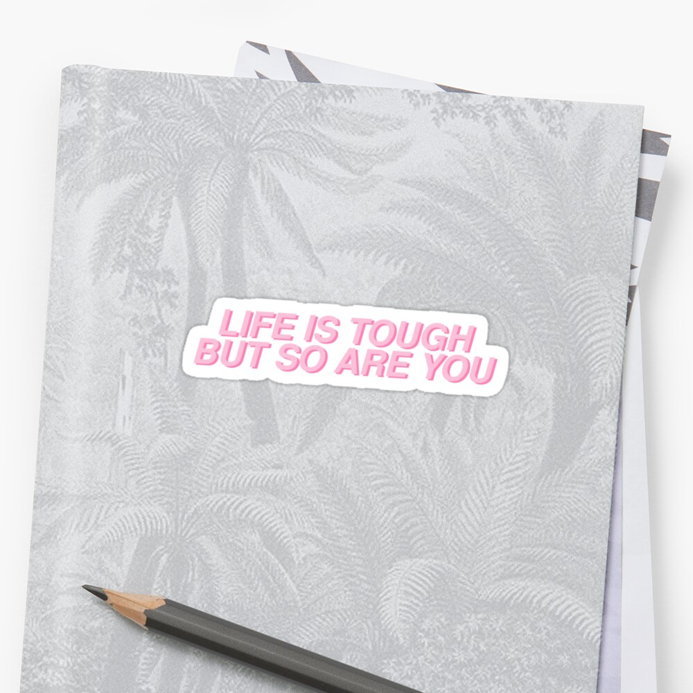 life is tough is but so are you Sticker