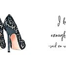 I have enough shoes, said no woman ever by Elza Fouche