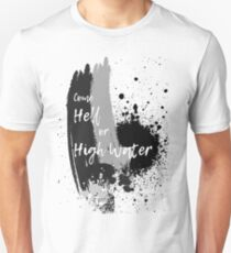 """""""Come Hell or HIgh Water"""" Unisex T-Shirt"""