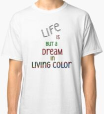 Life is but a Dream Classic T-Shirt