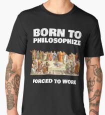 Born To Philosophize - Forced To Work - Fun Philosopher Shirt Men's Premium T-Shirt