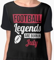 Football Legends Are Born In July Women's Chiffon Top