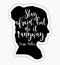Carrie Fisher Stay Afraid But Do It Anyway Sticker