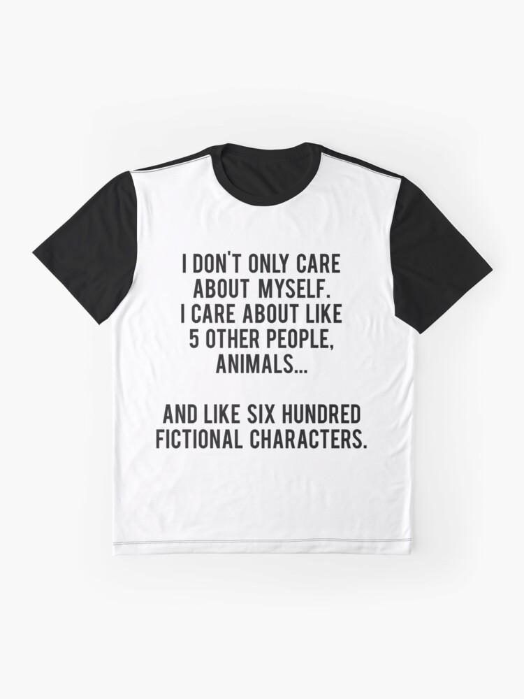 Vista alternativa de Camiseta gráfica No sólo me preocupo por mí mismo. Me importan como 5 otras personas, animales y como seiscientos personajes de ficción