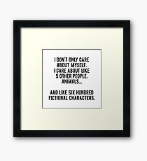 I Don't Only Care About Myself. I Care About Like 5 Other People, Animals And Like Six Hundred Fictional Characters Framed Print