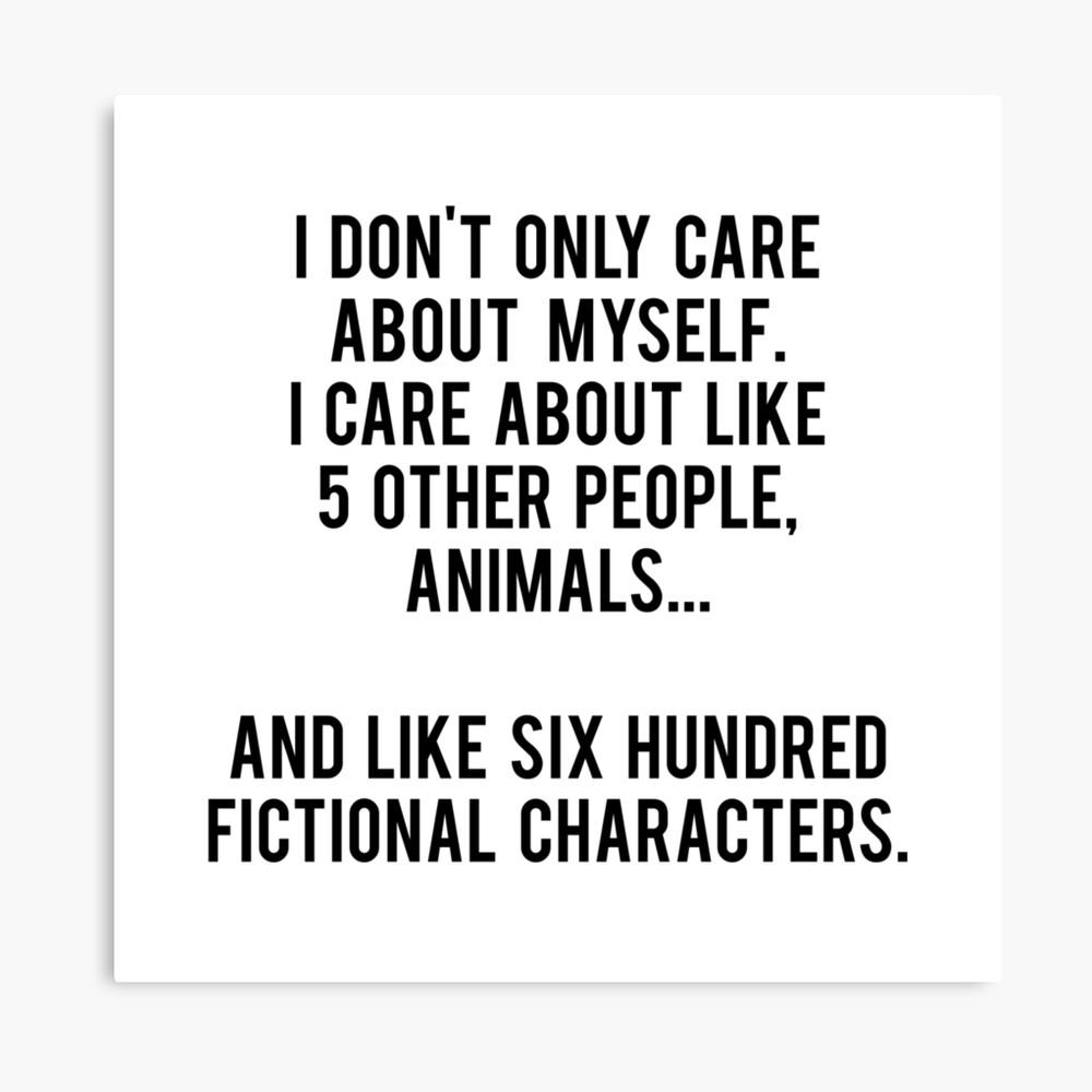 No sólo me preocupo por mí mismo. Me importan como 5 otras personas, animales y como seiscientos personajes de ficción Lienzo