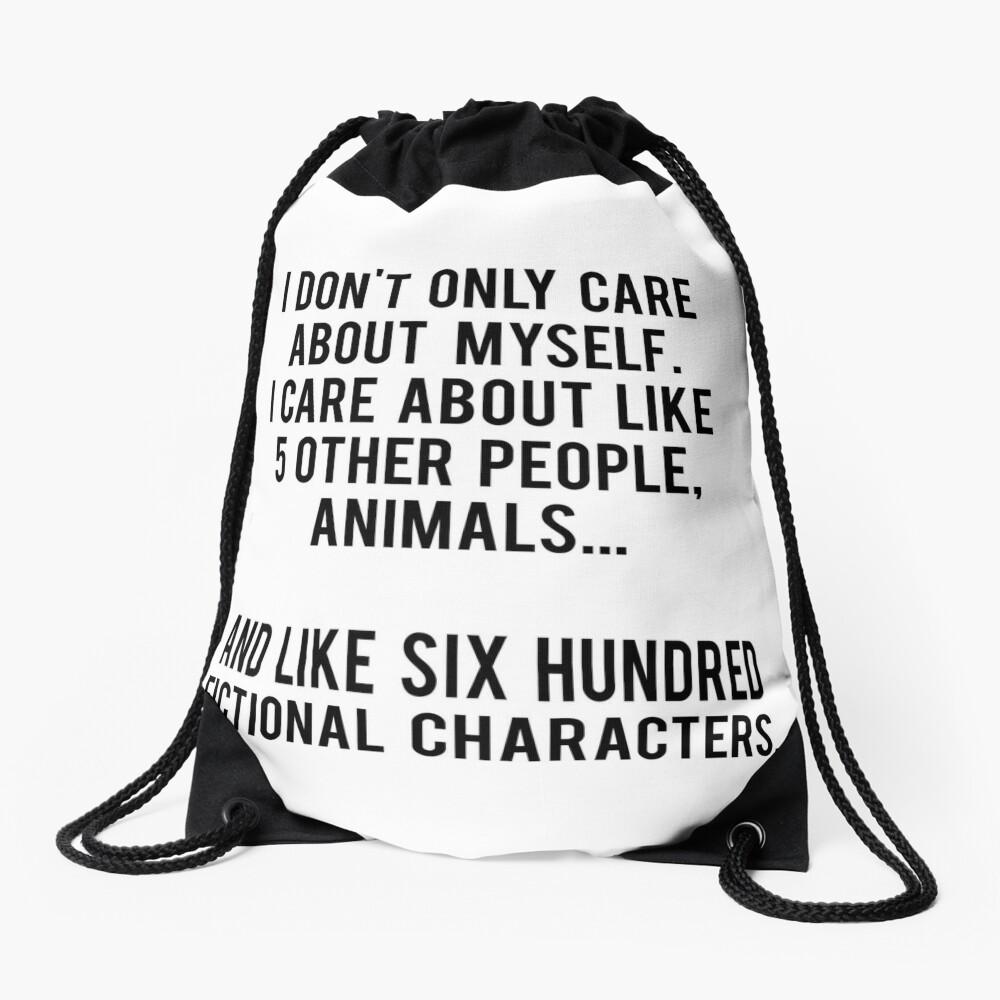 No sólo me preocupo por mí mismo. Me importan como 5 otras personas, animales y como seiscientos personajes de ficción Mochila saco