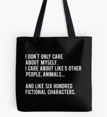 I Don't Only Care About Myself. I Care About Like 5 Other People, Animals And Like Six Hundred Fictional Characters - Black Tote Bag