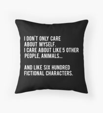 I Don't Only Care About Myself. I Care About Like 5 Other People, Animals And Like Six Hundred Fictional Characters - Black Throw Pillow