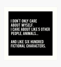 I Don't Only Care About Myself. I Care About Like 5 Other People, Animals And Like Six Hundred Fictional Characters - Black Art Print