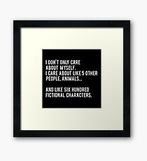 I Don't Only Care About Myself. I Care About Like 5 Other People, Animals And Like Six Hundred Fictional Characters - Black Framed Print