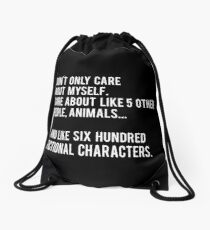 I Don't Only Care About Myself. I Care About Like 5 Other People, Animals And Like Six Hundred Fictional Characters - Black Drawstring Bag