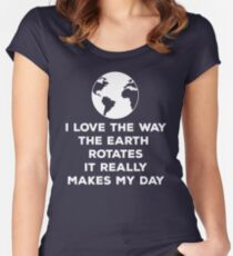 I Love How The Earth Rotates It Really Makes My Day | Cute Earth Day Shirts Women's Fitted Scoop T-Shirt