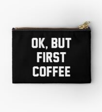 OK, BUT FIRST COFFEE Studio Pouch