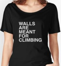 Walls Are Meant For Climbing Women's Relaxed Fit T-Shirt