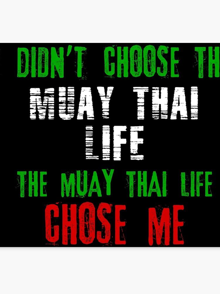 I didn't choose the Muay Thai life the Muay Thai life chose me   Canvas  Print
