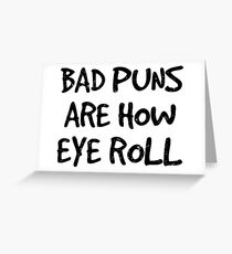 Bad Puns Are How I Roll. Funny Sarcasm Shirts for Pun Lovers Greeting Card