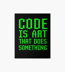 Code Is Art That Does Something Funny Computer Programming Coding Gift Art Board