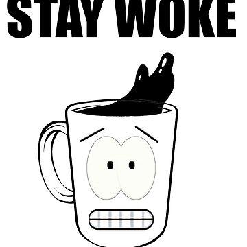 STAY WOKE COFFEE GUY by JonnyRoger