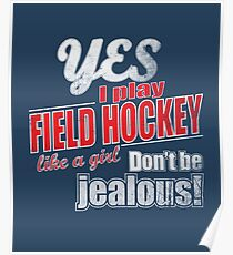 Yes I Play Field Hockey Like A Girl Don't Be Jealous T-Shirt Poster