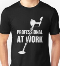 Professional At Work | Funny Metal Detecting Unisex T-Shirt