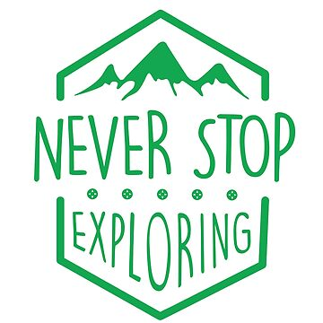 NEVER STOP EXPLORING by skldesign