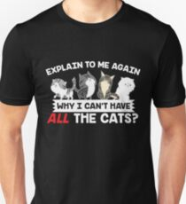 Why Can't I Have All The Cats?  T-Shirt
