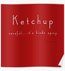 Ketchup - careful... it's kinda spicy Poster