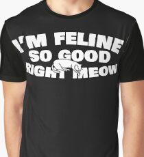 I'm Feline So Good Right Meow - Funny Cat Design Graphic T-Shirt