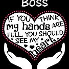 Herz eines Chefs. Wenn du denkst, dass meine Hände voll sind, solltest du mein Herz sehen. von flamingarts