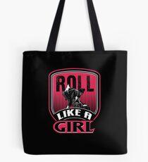 Roll Like a Girl | brazilian jiu jitsu | jiu jitsu apparel | jujitsu shirts | bjj | bjj shirt | bjj gift | martial arts shirt | mma shirt Tote Bag