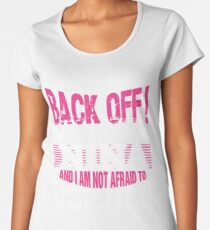 Back Off I Have a Crazy Nina Women's Premium T-Shirt