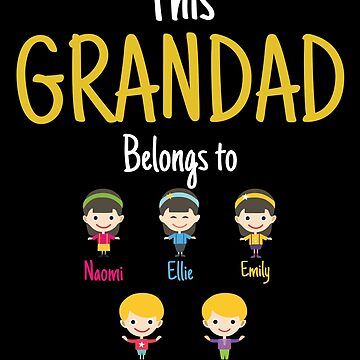 This Grandad belongs to Naomi Ellie Emily Jack Thomas by MyFamily