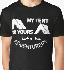 My Tent Or Yours Let's Be Adventurers Graphic T-Shirt
