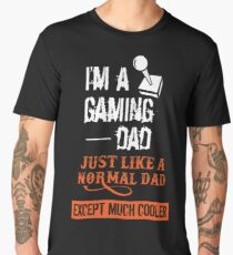 I'm a GAMING DAD - Just like a normal dad, except much COOLER - Gaming dad Shirt Men's Premium T-Shirt