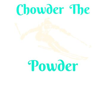 Snow Skiing Chowder The Powder by oceanus183