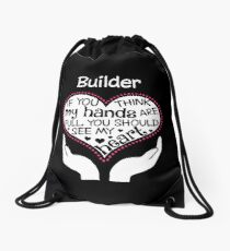 Heart Of A Builder. If You Think My Hands Are Full, You Should See My Heart. Drawstring Bag