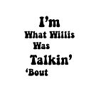 Ich bin, was Willis Talking Bout war von Ben Newton
