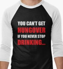 You Can't Get Hungover If You Never Stop Drinking Shirts Men's Baseball ¾ T-Shirt