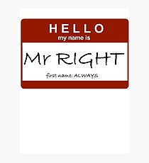 Mr Right Photographic Print