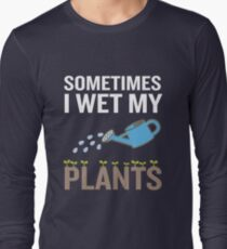 Funny Gardening Gift Sometimes I Wet My Plants Long Sleeve T-Shirt