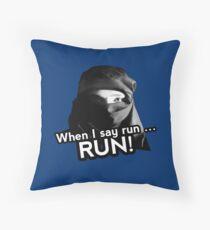 When I say run … RUN! Throw Pillow