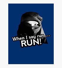 When I say run … RUN! Photographic Print