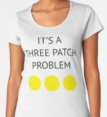A Three Patch Problem Women's Premium T-Shirt