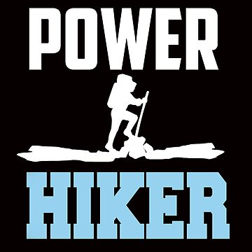 Power Hiker for the Hiking Enthusiast Shirts Sweatshirts Hoodie Clothing & Other Products by joyfuldesigns55