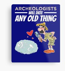 Archeologists Will Date Any Old Thing Archaeology Metal Print