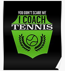 You Don't Scare Me I Coach Tennis | Tennis T shirt | Tennis Gifts Men | Coach Gifts for men | Tennis Gifts Women | Birthday Gift | Tennis Lover | Tennis Gift Ideas | Tennis Clothes  Poster