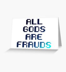 All gods are frauds Greeting Card