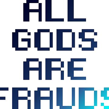 All gods are frauds by ngwoosh